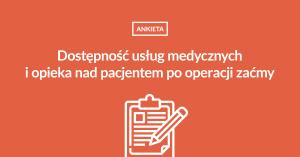 Dostępność usług medycznych i opieka nad pacjentem po operacji zaćmy - ankieta